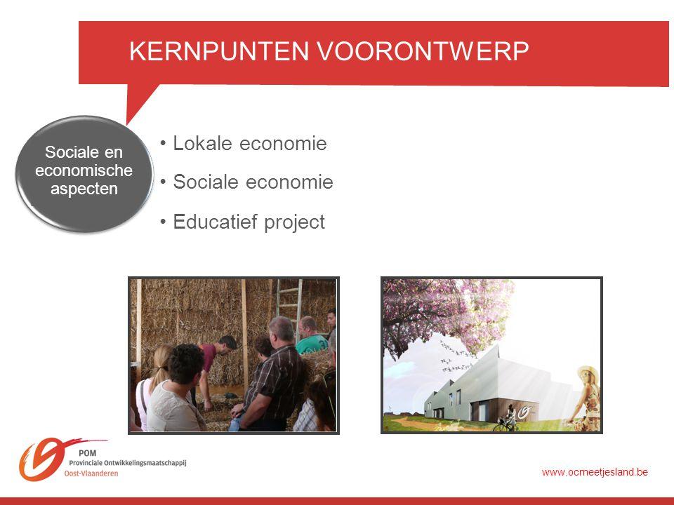 KERNPUNTEN VOORONTWERP •Lokale economie •Sociale economie Sociale en economische aspecten •Educatief project www.ocmeetjesland.be
