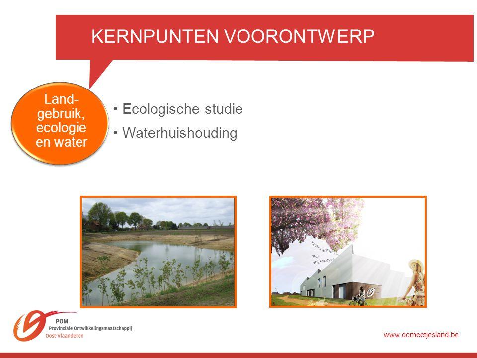 KERNPUNTEN VOORONTWERP •Ecologische studie •Waterhuishouding Land- gebruik, ecologie en water www.ocmeetjesland.be