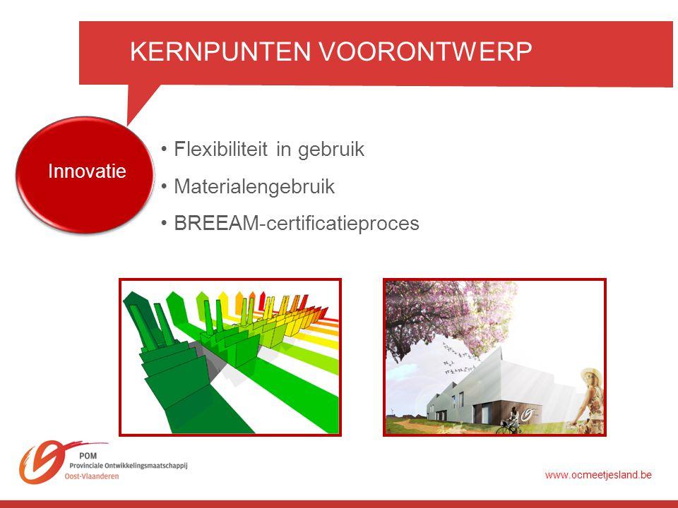 KERNPUNTEN VOORONTWERP Innovatie •BREEAM-certificatieproces www.ocmeetjesland.be •Flexibiliteit in gebruik •Materialengebruik