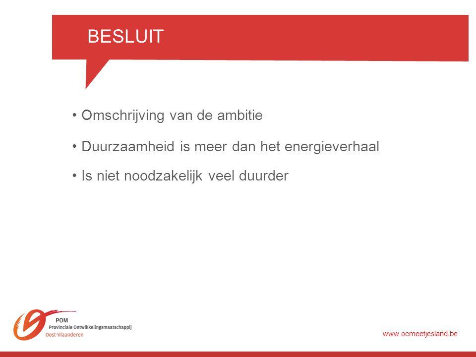 •Omschrijving van de ambitie BESLUIT •Duurzaamheid is meer dan het energieverhaal •Is niet noodzakelijk veel duurder www.ocmeetjesland.be