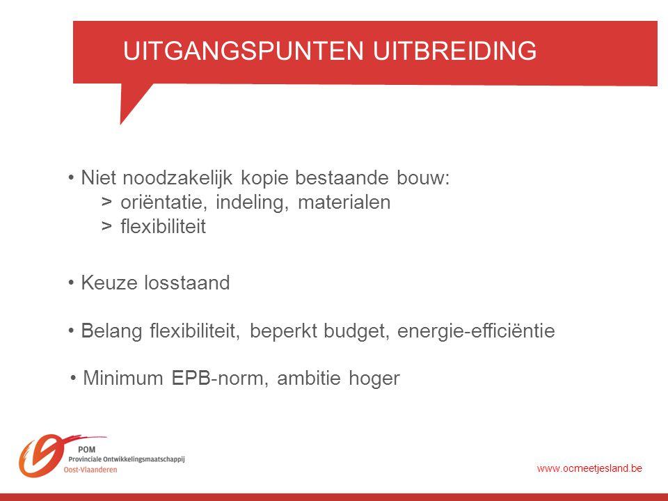 UITGANGSPUNTEN UITBREIDING •Niet noodzakelijk kopie bestaande bouw: >oriëntatie, indeling, materialen >flexibiliteit •Keuze losstaand •Belang flexibiliteit, beperkt budget, energie-efficiëntie •Minimum EPB-norm, ambitie hoger www.ocmeetjesland.be
