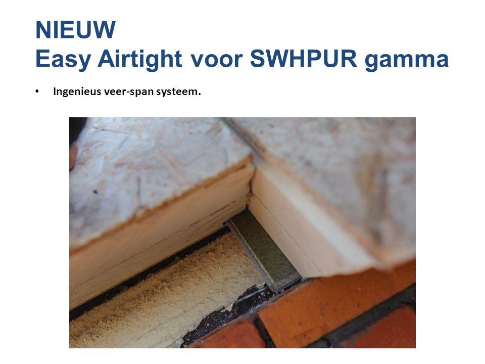 NIEUW Easy Airtight voor SWHPUR gamma • Ingenieus veer-span systeem.