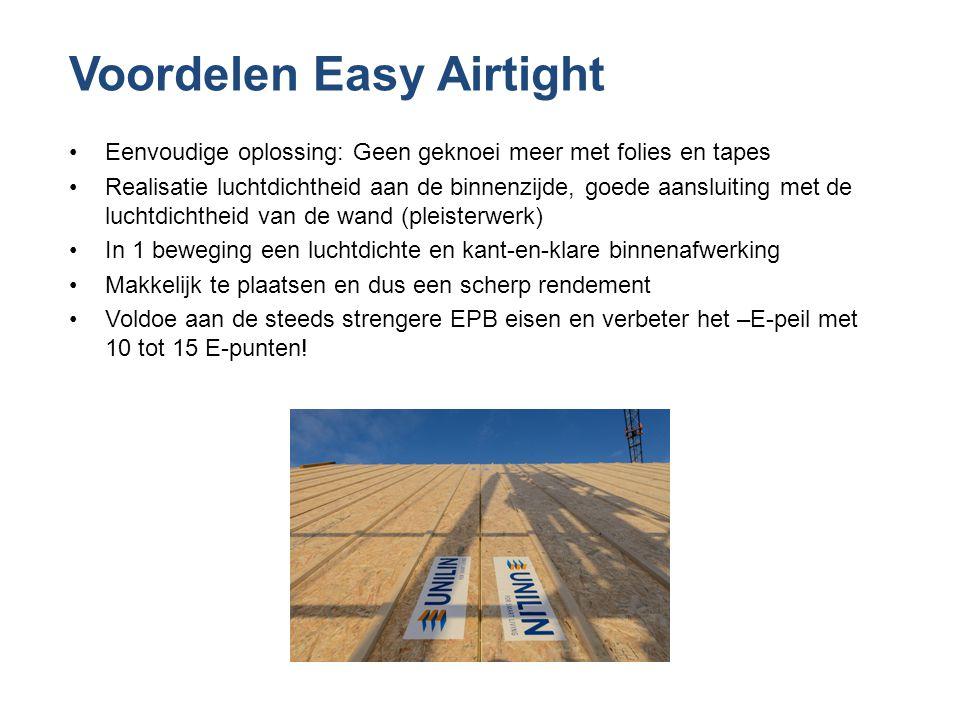 Voordelen Easy Airtight •Eenvoudige oplossing: Geen geknoei meer met folies en tapes •Realisatie luchtdichtheid aan de binnenzijde, goede aansluiting