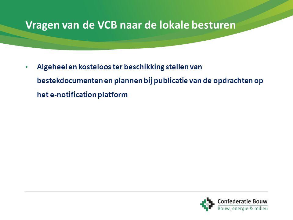 Vragen van de VCB naar de lokale besturen • Algeheel en kosteloos ter beschikking stellen van bestekdocumenten en plannen bij publicatie van de opdrac