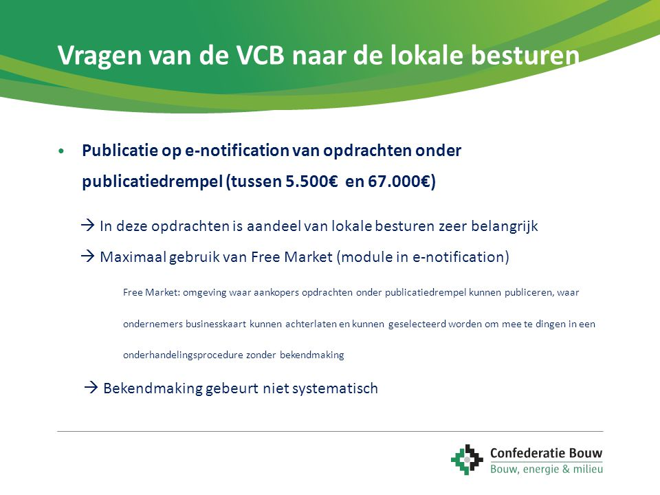 Vragen van de VCB naar de lokale besturen • Publicatie op e-notification van opdrachten onder publicatiedrempel (tussen 5.500€ en 67.000€)  In deze o