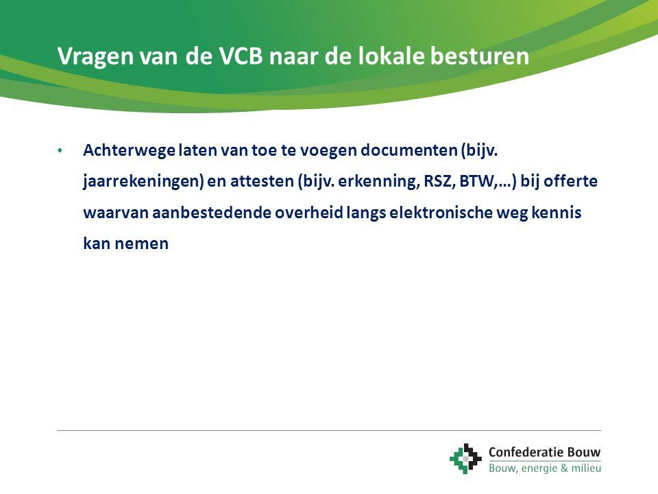 Vragen van de VCB naar de lokale besturen • Achterwege laten van toe te voegen documenten (bijv. jaarrekeningen) en attesten (bijv. erkenning, RSZ, BT