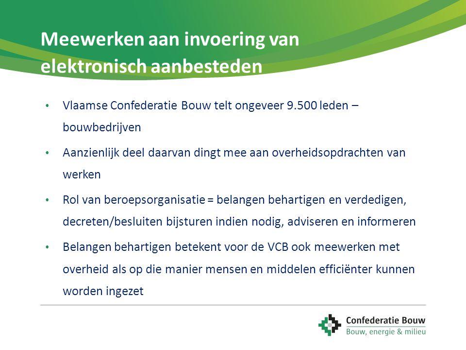 Meewerken aan invoering van elektronisch aanbesteden • Vlaamse Confederatie Bouw telt ongeveer 9.500 leden – bouwbedrijven • Aanzienlijk deel daarvan