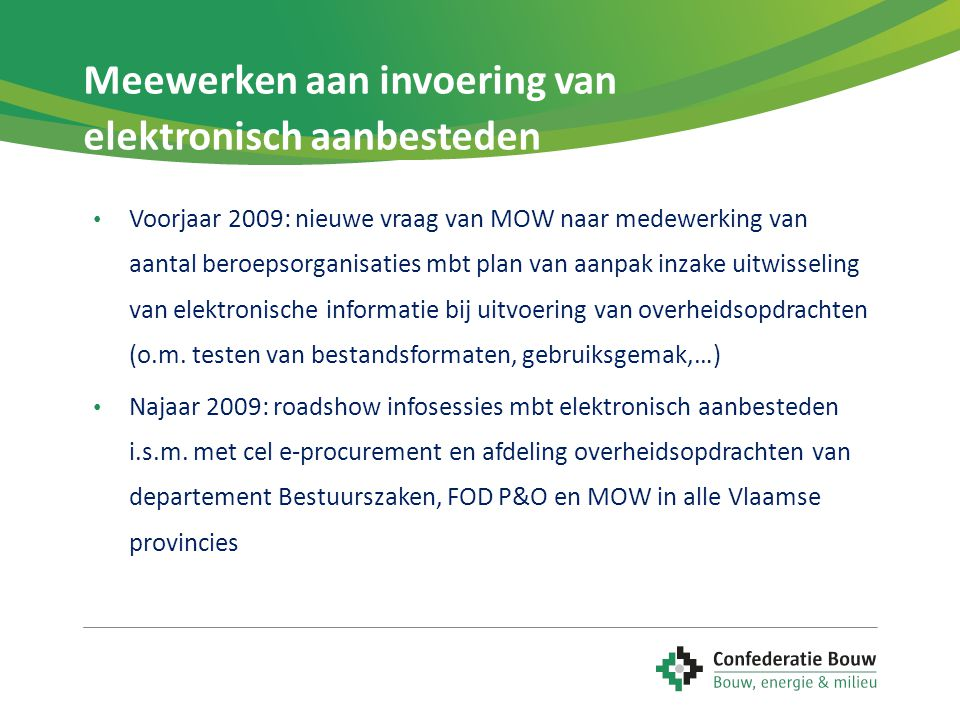 Meewerken aan invoering van elektronisch aanbesteden • Voorjaar 2009: nieuwe vraag van MOW naar medewerking van aantal beroepsorganisaties mbt plan va