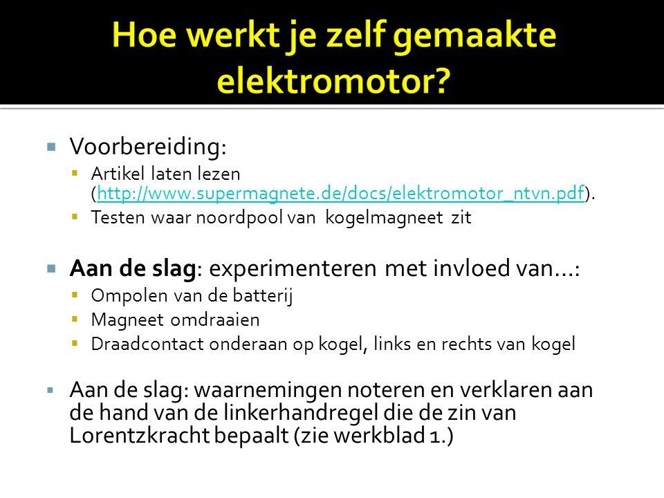  Voorbereiding:  Artikel laten lezen (http://www.supermagnete.de/docs/elektromotor_ntvn.pdf).http://www.supermagnete.de/docs/elektromotor_ntvn.pdf 