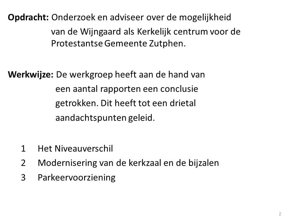 Opdracht: Onderzoek en adviseer over de mogelijkheid van de Wijngaard als Kerkelijk centrum voor de Protestantse Gemeente Zutphen.