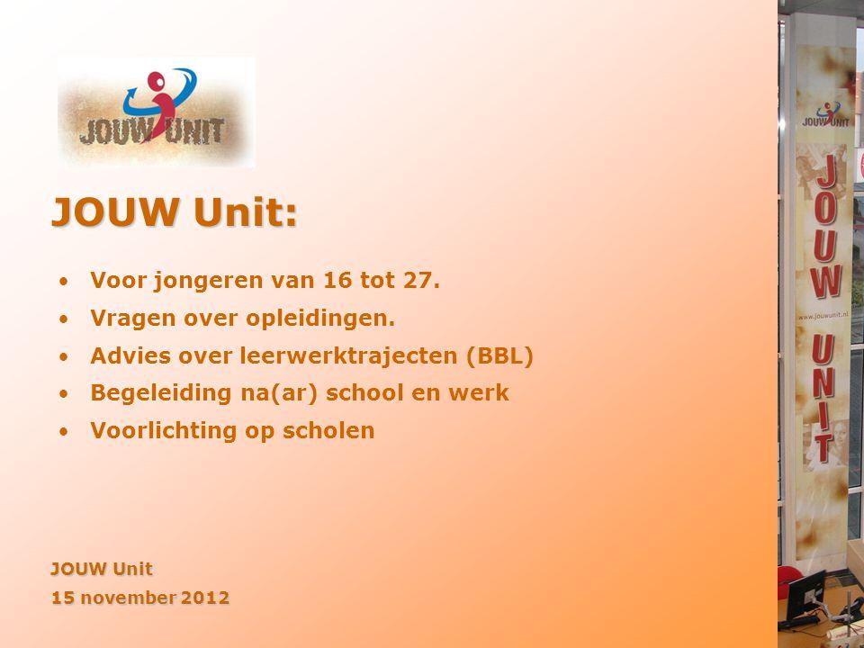 JOUW Unit: •Voor jongeren van 16 tot 27. •Vragen over opleidingen. •Advies over leerwerktrajecten (BBL) •Begeleiding na(ar) school en werk •Voorlichti
