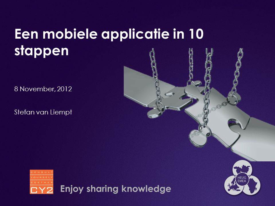 Een mobiele applicatie in 10 stappen 8 November, 2012 Stefan van Liempt Enjoy sharing knowledge