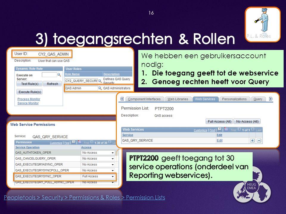 16 P.L. & Roles Peopletools > Security > Permissions & Roles > Permission Lists We hebben een gebruikersaccount nodig: 1.Die toegang geeft tot de webs