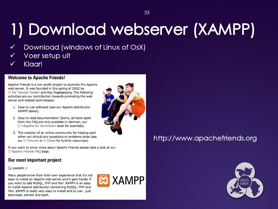 33  Download (windows of Linux of OsX)  Voer setup uit  Klaar! http://www.apachefriends.org