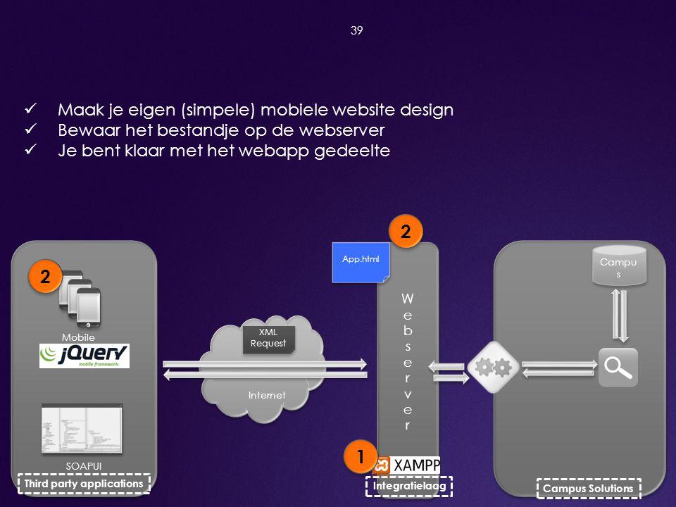 39  Maak je eigen (simpele) mobiele website design  Bewaar het bestandje op de webserver  Je bent klaar met het webapp gedeelte Mobile Third party