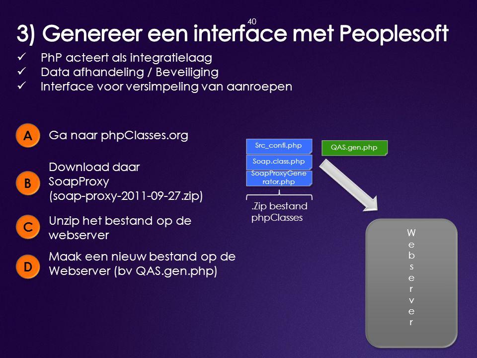 40  PhP acteert als integratielaag  Data afhandeling / Beveiliging  Interface voor versimpeling van aanroepen A A Ga naar phpClasses.org B B Downlo