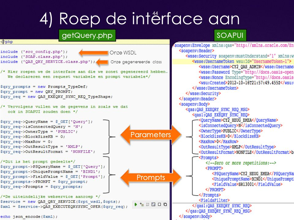 44 4) Roep de interface aan SOAPUIgetQuery.php Parameters Prompts Onze WSDL Onze gegenereerde class