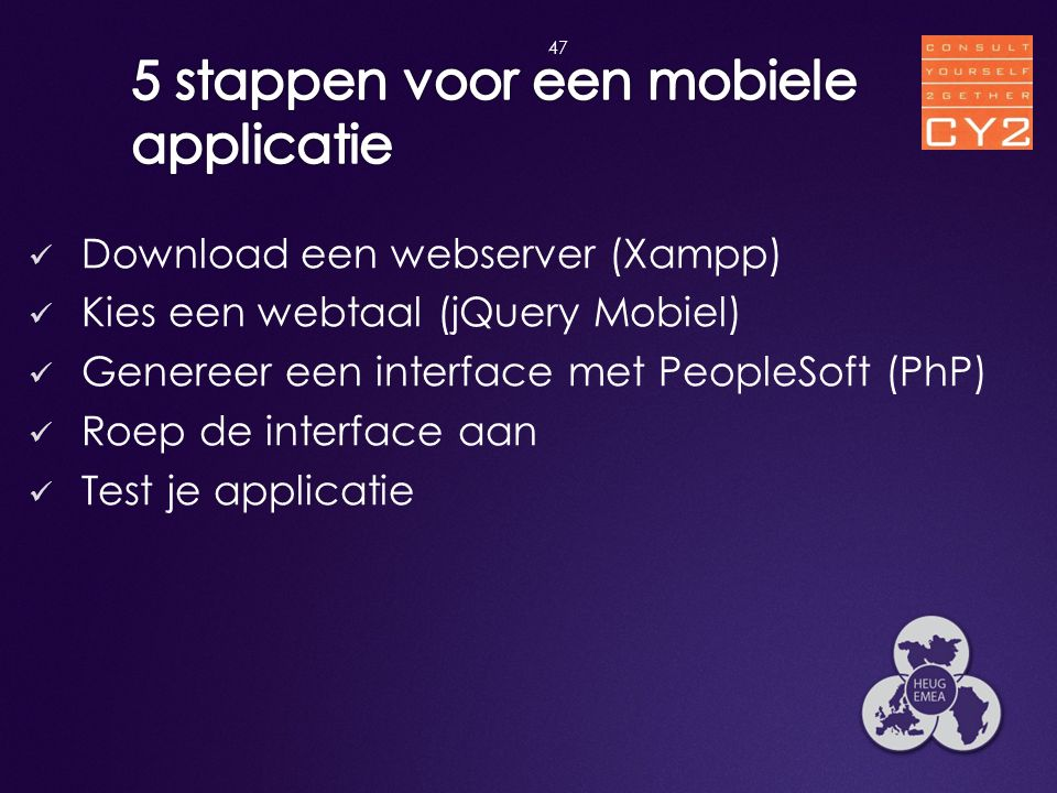  Download een webserver (Xampp)  Kies een webtaal (jQuery Mobiel)  Genereer een interface met PeopleSoft (PhP)  Roep de interface aan  Test je ap