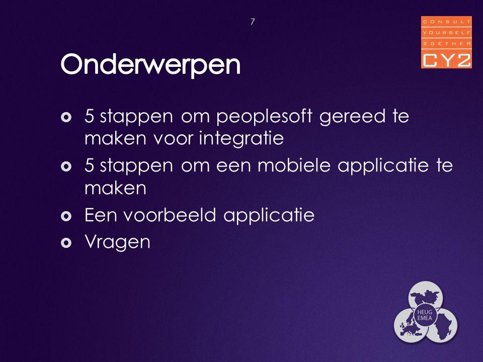  5 stappen om peoplesoft gereed te maken voor integratie  5 stappen om een mobiele applicatie te maken  Een voorbeeld applicatie  Vragen 7