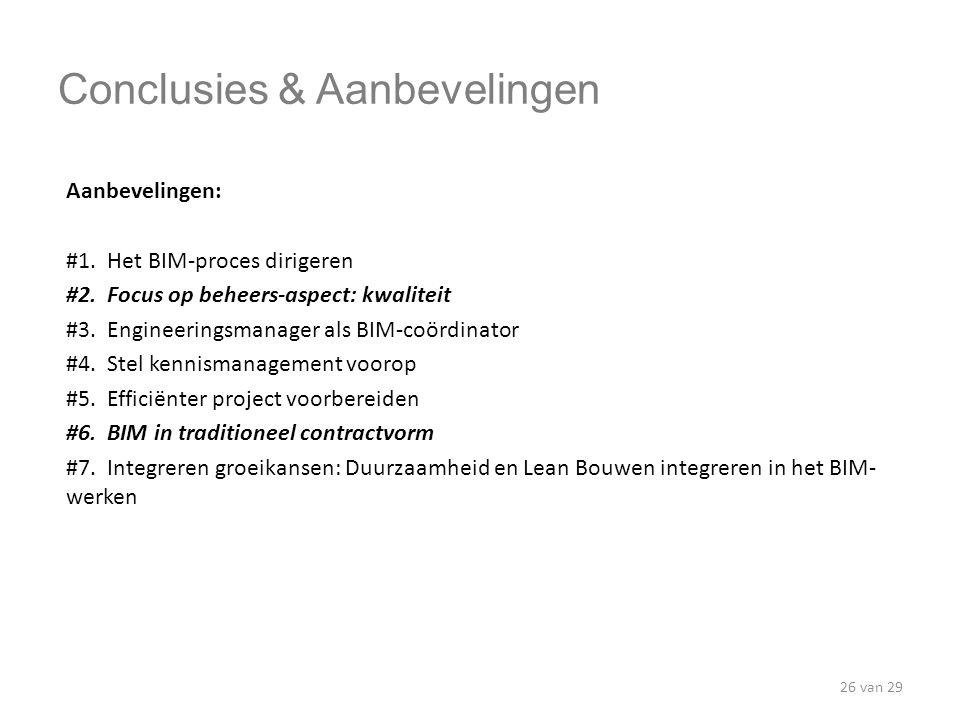 Conclusies & Aanbevelingen Aanbevelingen: #1. Het BIM-proces dirigeren #2. Focus op beheers-aspect: kwaliteit #3. Engineeringsmanager als BIM-coördina