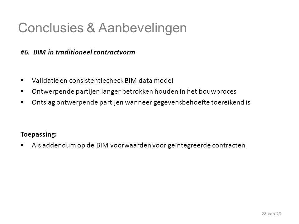 Conclusies & Aanbevelingen #6. BIM in traditioneel contractvorm  Validatie en consistentiecheck BIM data model  Ontwerpende partijen langer betrokke