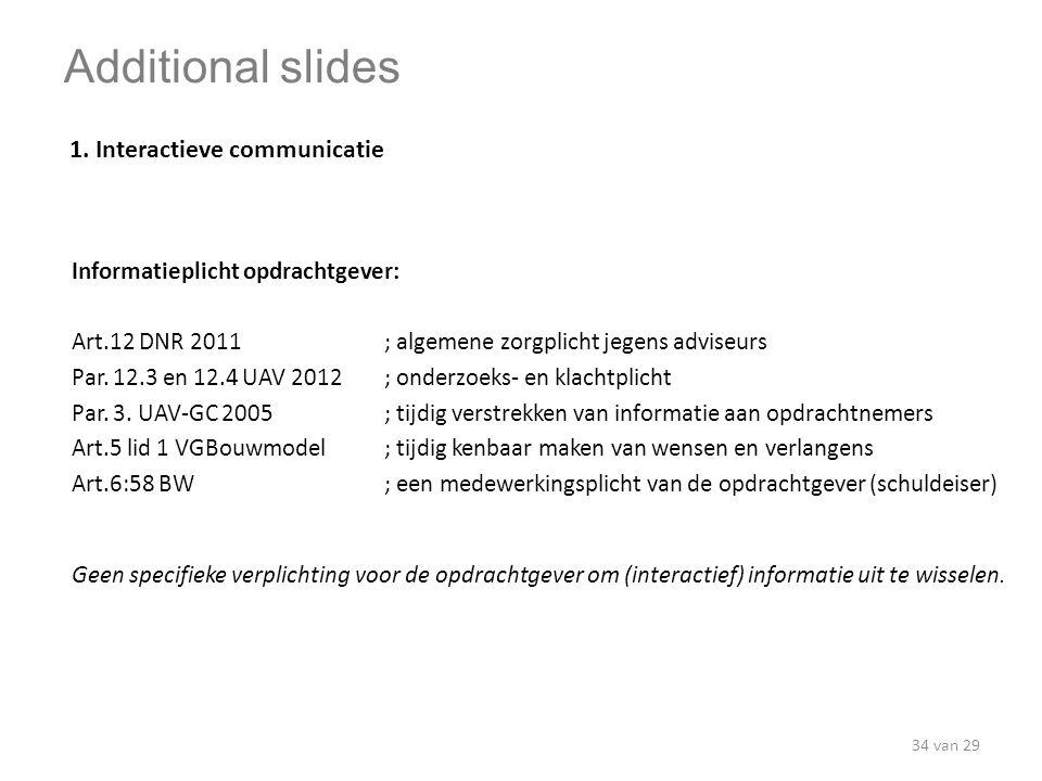 Informatieplicht opdrachtgever: Art.12 DNR 2011; algemene zorgplicht jegens adviseurs Par. 12.3 en 12.4 UAV 2012; onderzoeks- en klachtplicht Par. 3.