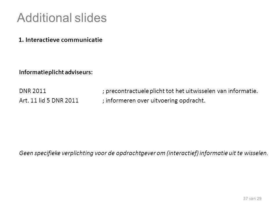 Informatieplicht adviseurs: DNR 2011; precontractuele plicht tot het uitwisselen van informatie. Art. 11 lid 5 DNR 2011 ; informeren over uitvoering o