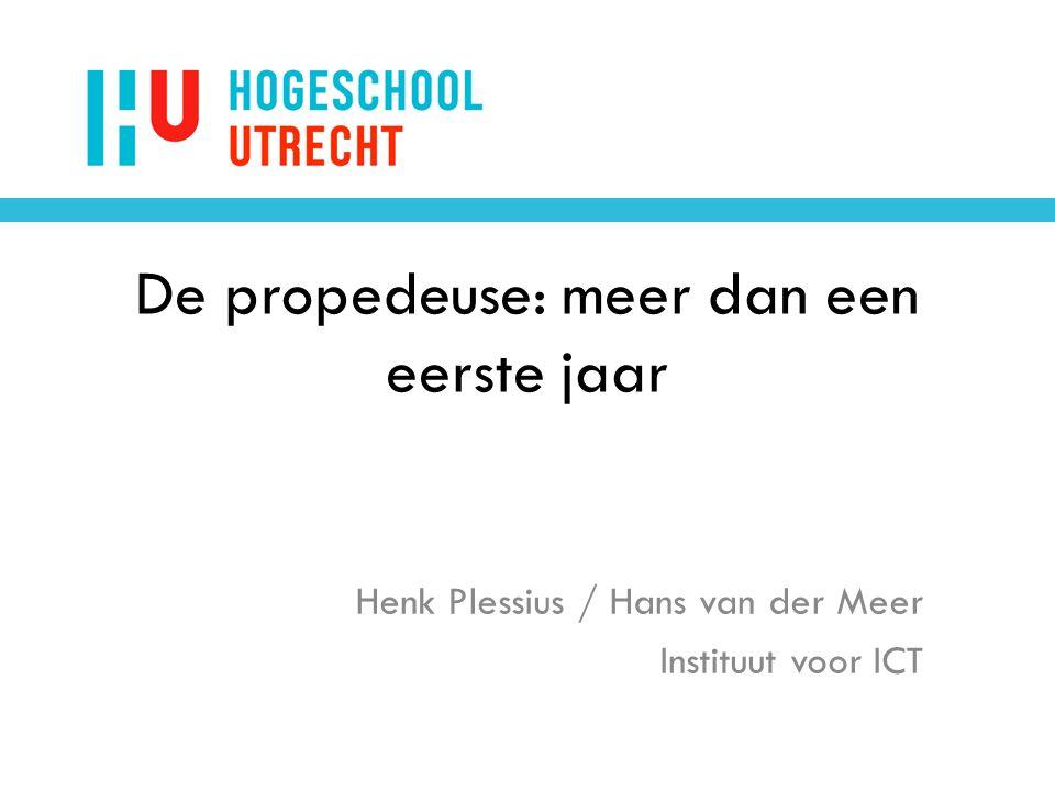 De propedeuse: meer dan een eerste jaar Henk Plessius / Hans van der Meer Instituut voor ICT