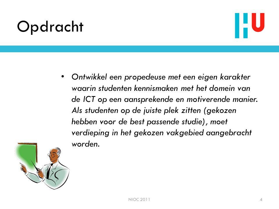 Opdracht • Ontwikkel een propedeuse met een eigen karakter waarin studenten kennismaken met het domein van de ICT op een aansprekende en motiverende m