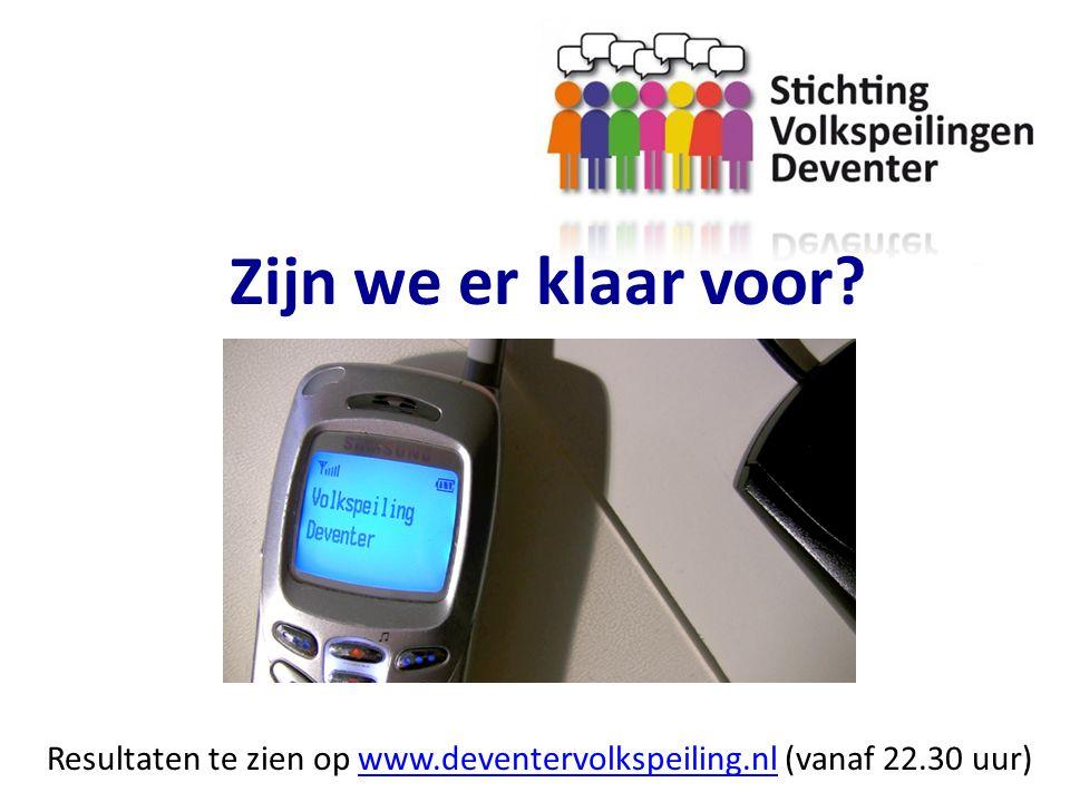 Zijn we er klaar voor? Resultaten te zien op www.deventervolkspeiling.nl (vanaf 22.30 uur)www.deventervolkspeiling.nl