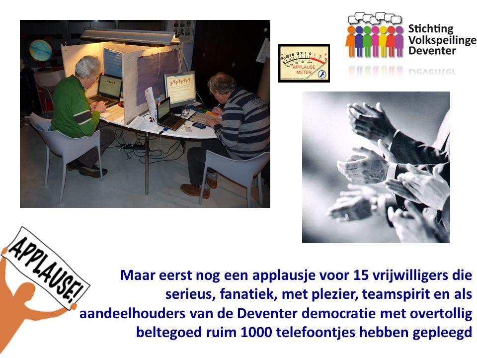 Maar eerst nog een applausje voor 15 vrijwilligers die serieus, fanatiek, met plezier, teamspirit en als aandeelhouders van de Deventer democratie met overtollig beltegoed ruim 1000 telefoontjes hebben gepleegd