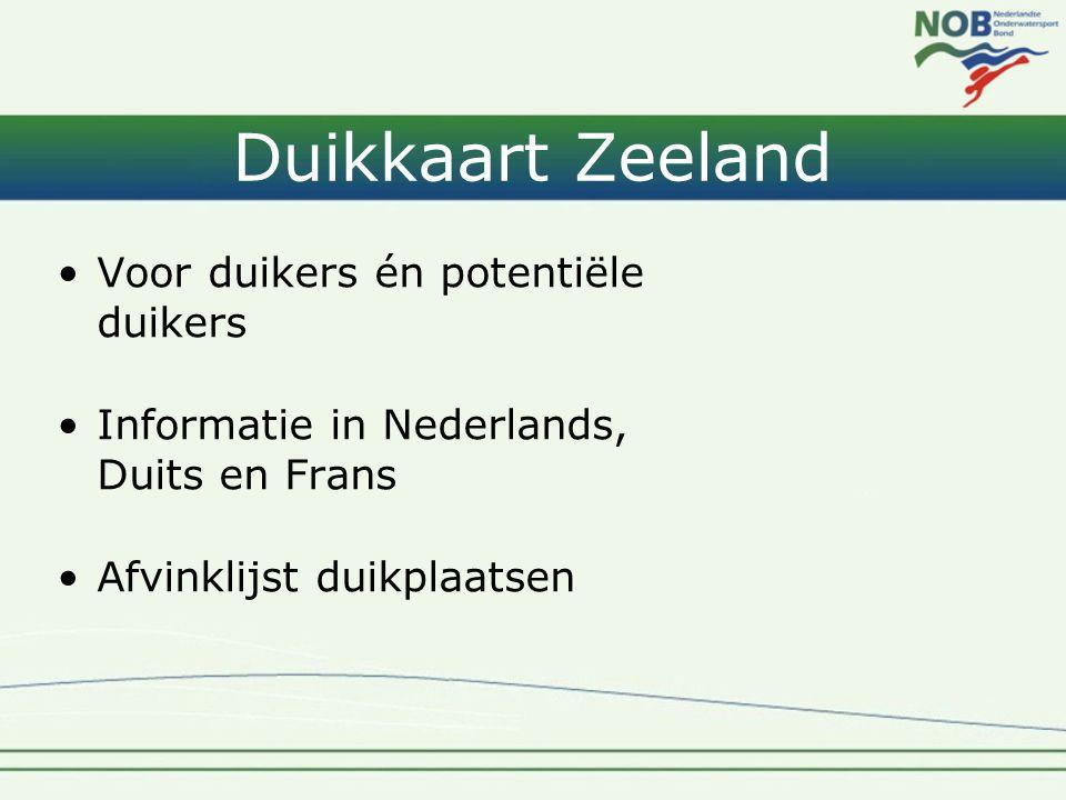 Duikkaart Zeeland •Voor duikers én potentiële duikers •Informatie in Nederlands, Duits en Frans •Afvinklijst duikplaatsen