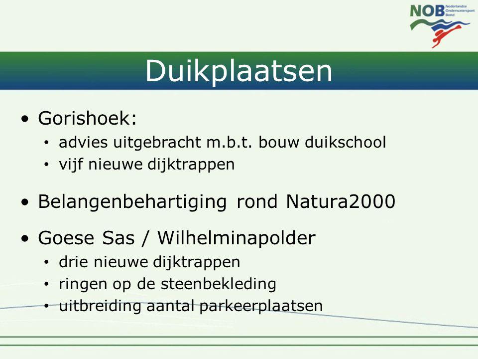 Duikplaatsen •Gorishoek: • advies uitgebracht m.b.t. bouw duikschool • vijf nieuwe dijktrappen •Belangenbehartiging rond Natura2000 •Goese Sas / Wilhe