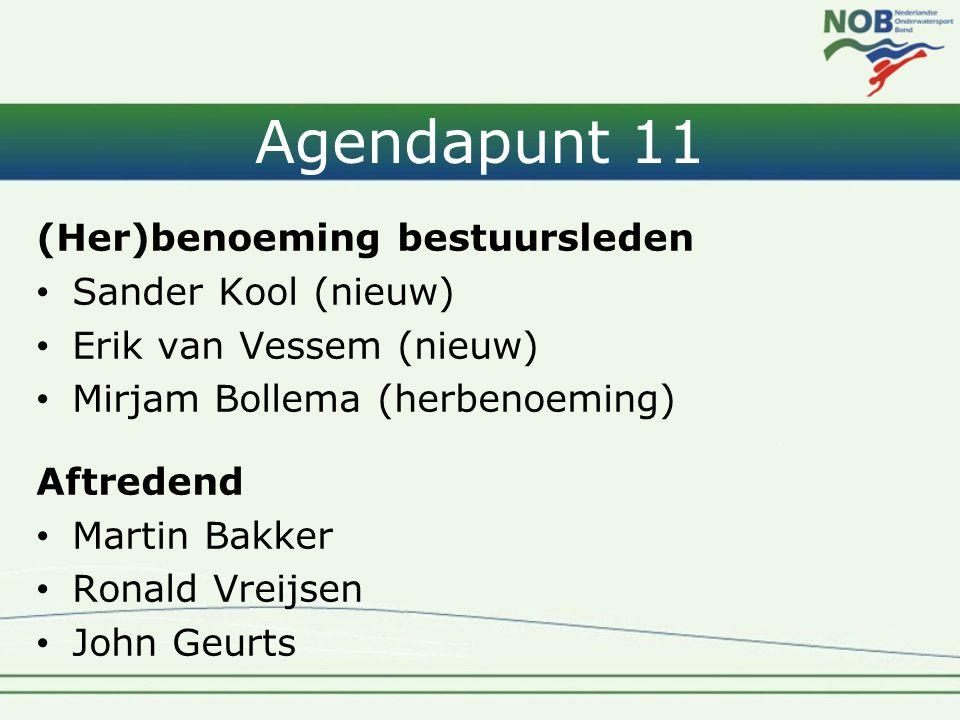 Agendapunt 11 (Her)benoeming bestuursleden • Sander Kool (nieuw) • Erik van Vessem (nieuw) • Mirjam Bollema (herbenoeming) Aftredend • Martin Bakker •