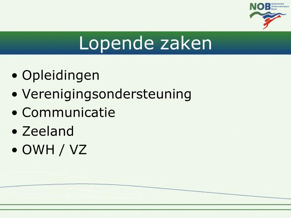 Lopende zaken •Opleidingen •Verenigingsondersteuning •Communicatie •Zeeland •OWH / VZ