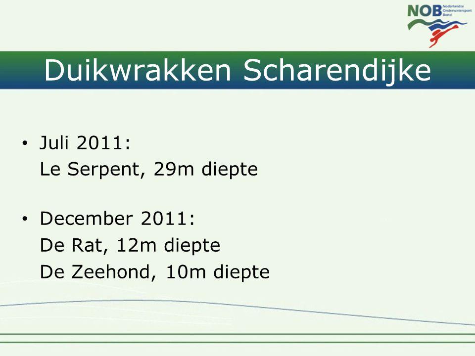Duikwrakken Scharendijke • Juli 2011: Le Serpent, 29m diepte • December 2011: De Rat, 12m diepte De Zeehond, 10m diepte