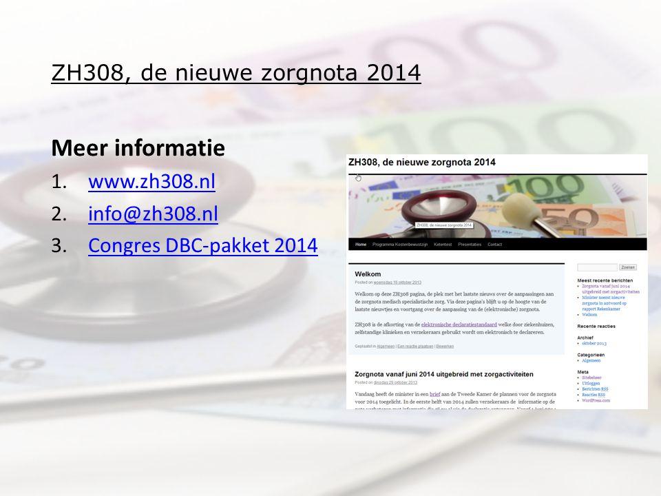 ZH308, de nieuwe zorgnota 2014 Meer informatie 1.www.zh308.nlwww.zh308.nl 2.info@zh308.nlinfo@zh308.nl 3.Congres DBC-pakket 2014Congres DBC-pakket 201