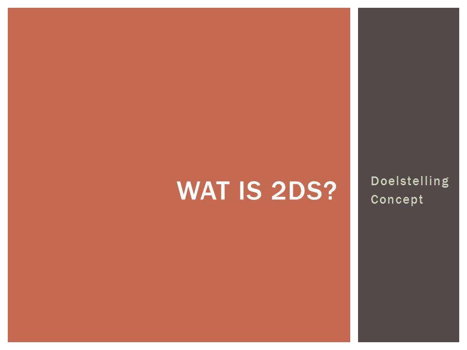 Doelstelling Concept WAT IS 2DS?