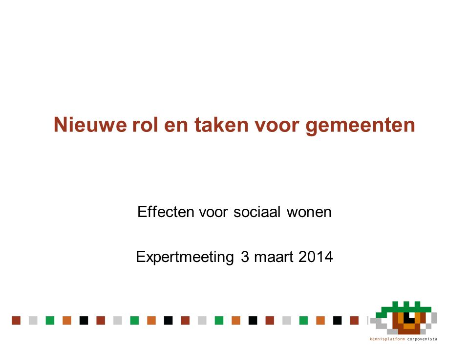 Nieuwe rol en taken voor gemeenten Effecten voor sociaal wonen Expertmeeting 3 maart 2014