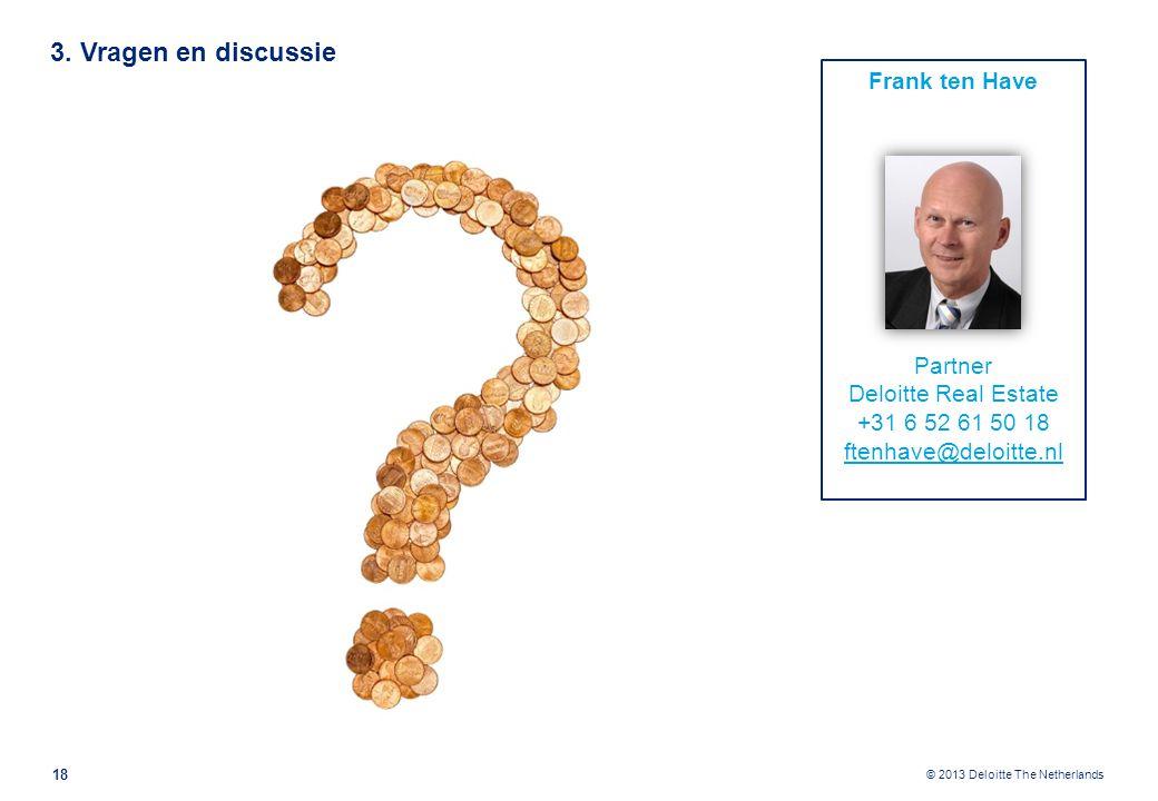 © 2013 Deloitte The Netherlands Frank ten Have Partner Deloitte Real Estate +31 6 52 61 50 18 ftenhave@deloitte.nl 3.