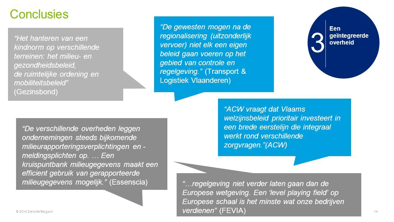 """Conclusies © 2014 Deloitte Belgium14 Een geïntegreerde overheid 3 """"Het hanteren van een kindnorm op verschillende terreinen: het milieu- en gezondheid"""