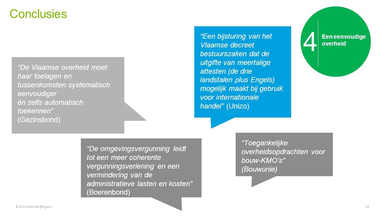 """Conclusies © 2014 Deloitte Belgium16 Een eenvoudige overheid 4 """"De Vlaamse overheid moet haar toelagen en tussenkomsten systematisch eenvoudiger én ze"""