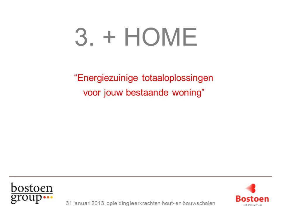 """3. + HOME 31 januari 2013, opleiding leerkrachten hout- en bouwscholen """"Energiezuinige totaaloplossingen voor jouw bestaande woning"""""""