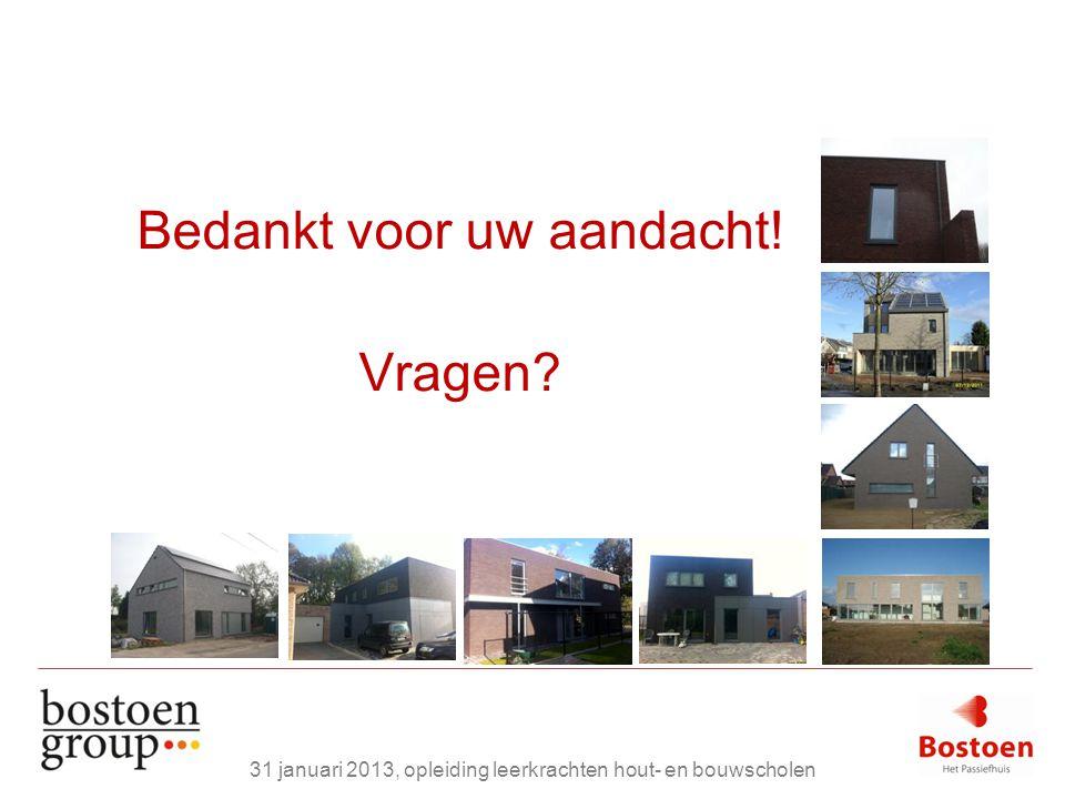 Bedankt voor uw aandacht! Vragen? 31 januari 2013, opleiding leerkrachten hout- en bouwscholen