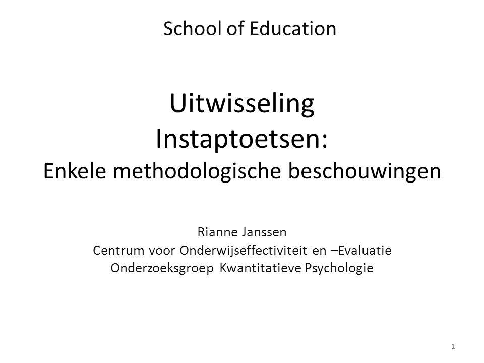 Uitwisseling Instaptoetsen: Enkele methodologische beschouwingen Rianne Janssen Centrum voor Onderwijseffectiviteit en –Evaluatie Onderzoeksgroep Kwan