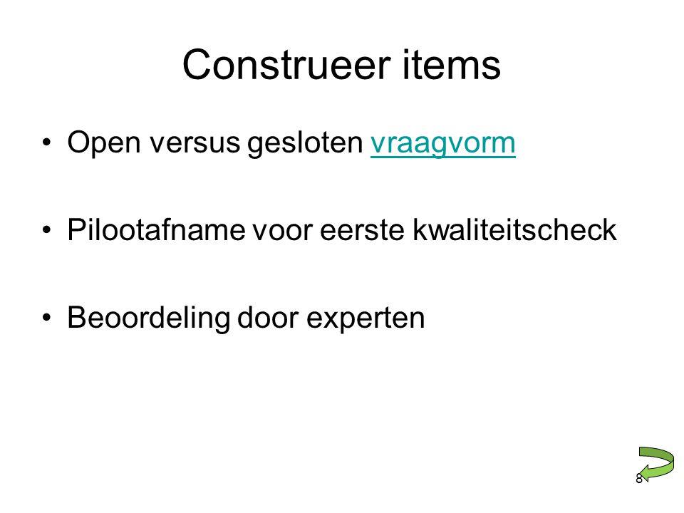 Open vraagvorm •Categorisatie antwoorden –Categorisatiesysteem –Interbeoordelaarsbetrouw- baarheid •Productieve (taal)vaardigheid •Hogere cognitieve vaardigheden (begrip, inzicht, evaluatie, creativiteit).