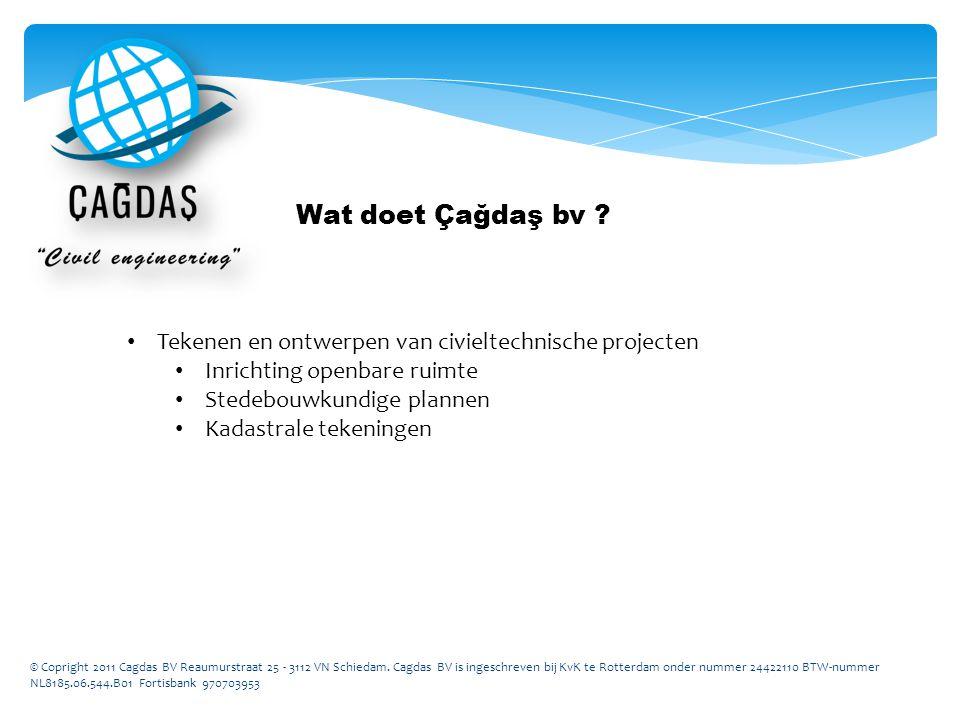 © Copright 2011 Cagdas BV Reaumurstraat 25 - 3112 VN Schiedam.