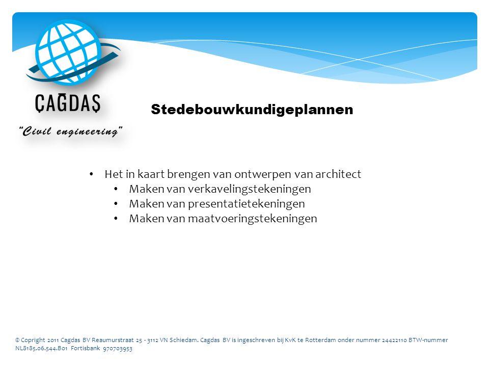 © Copright 2011 Cagdas BV Reaumurstraat 25 - 3112 VN Schiedam. Cagdas BV is ingeschreven bij KvK te Rotterdam onder nummer 24422110 BTW-nummer NL8185.