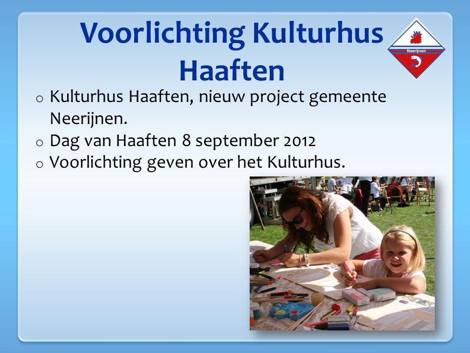 Dag van Haaften 8 september 2012 o Het is de bedoeling de inwoners van Haaften en de pers te informeren.