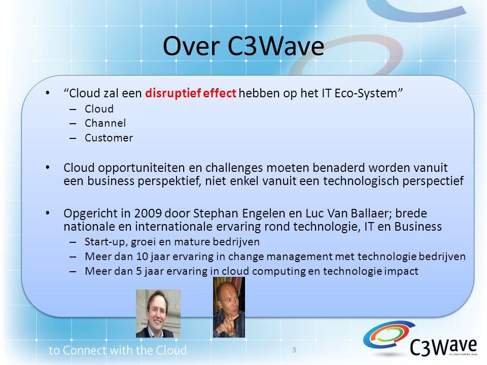 """Over C3Wave • """"Cloud zal een disruptief effect hebben op het IT Eco-System"""" – Cloud – Channel – Customer • Cloud opportuniteiten en challenges moeten"""